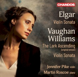 Elgar: Violin Sonata / Vaughan Williams: The Lark Ascending (original version) / Violin Sonata by Elgar ,   Vaughan Williams ;   Jennifer Pike ,   Martin Roscoe